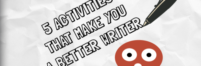 5 Activities That Make You A Better Writer